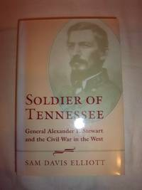 Soldier of Tennessee: General Alexander P. Stewart and the Civil War in the West