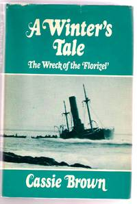 A Winter's Tale: The Wreck of the 'Florizel'. by  Cassie BROWN - Hardcover - from Chilton Books  and Biblio.com