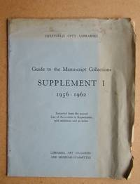 Guide to the Manuscript Collections Supplement I 1956-1962. by Sheffield City Libraries - Paperback - First Edition - 1962 - from N. G. Lawrie Books. (SKU: 41797)