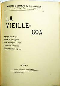 La vieille Goa.  Aperçu historique – Récits de voyageurs – Saint François Xavier – Chronique sanitaire – Esquisse archéologique
