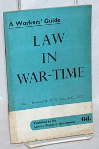 Law in War-Time: A Workers\' Guide.  With a foreword by D.N. Pritt, K.C., M.P.