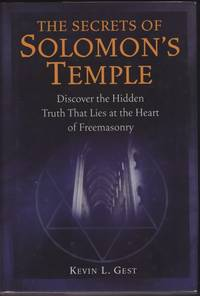 Secrets of Solomon's Temple. Discover The Hidden Truth That Lies at the Heart of Freemasonry, The.