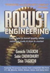 Robust Engineering: Learn How to Boost Quality While Reducing Costs & Time to Market