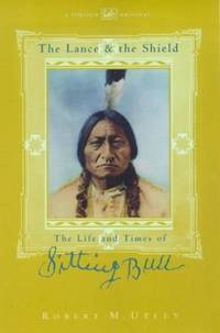 The Lance and the Shield: Life and Times of Sitting Bull