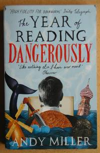 image of The Year of Reading Dangerously. How Fifty Great Books (and Two Not-So-Great Ones) Saved My Life.
