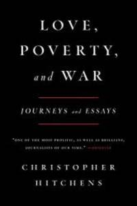 Love, Poverty, and War: Journeys and Essays (Nation Books)