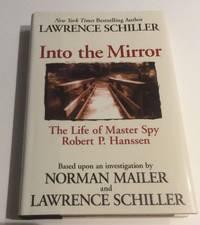 Into the Mirror:The Life of Master Spy Robert P. Hanssen byLawrence Schiller