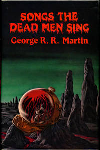 SONGS THE DEAD MEN SING by  George R. R Martin - Signed First Edition - 1983. - from L. W. Currey, Inc. and Biblio.com
