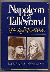 Napoleon and Talleyrand, the Last Two Weeks