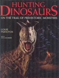 Hunting Dinosaurs - On the Trail of Prehistoric Monsters.