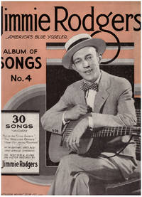 Jimmie Rodgers America's Blue Yodeler: Album of Songs No. 4 by  Jimmie Rodgers - As - 1934 - from Artisan Books & Bindery ABAA/ILAB (SKU: 28613)
