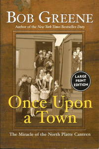 ONCE UPON A TOWN : The Miracle of the North Platte Canteen (LARGE PRINT) by  Bob Greene - Paperback - Later Printing - 2002 - from Grandmahawk's Eyrie and Biblio.com