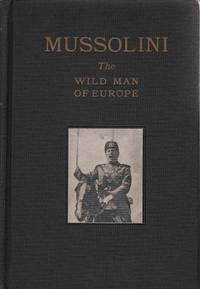 Mussolini: the Wild Man of Europe