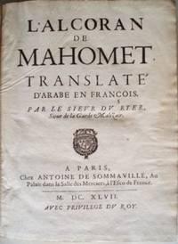 L'Alcoran de Mahomet. Translaté d'Arabe en François, par Le Sieur du Ryer, Sieur de la Garde Malezair