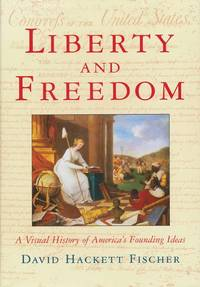 image of Liberty and Freedom  A Visual History of America's Founding Ideas