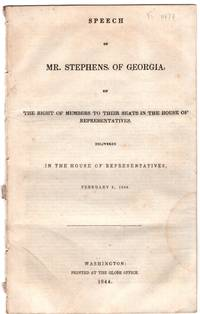 Speech of Mr. Stephens, of Georgia, on the right of members to their seats in the House of Representatives by Alexander Hamilton Stephens - First Edition - 1844 - from Little Sages Books, ABAA and Biblio.com