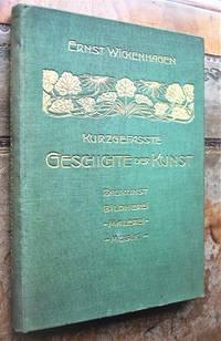 KURZGEFAKTE GESCHICHTE DER KUNST, Der Baukunst, Bildnerei, Malerei Und Musik