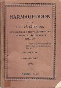 Harmageddon Eller De två jättarna människosonen och vilddjursbilden utkämpande världskrigets sista akt. by Lee, Charles [Carl August Lindqvist] - 1922
