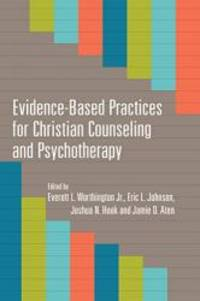 Evidence-Based Practices for Christian Counseling and Psychotherapy (Christian Association for Psychological Studies Books) by Everett L. Worthington Jr. and Eric L. Johnson - 2013-10-03