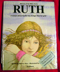 Ruth: A woman whose loyalty was stronger than her grief (Women of the Bible Series)