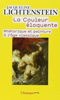 La couleur éloquente: Rhétorique et peinture à l'âge classique