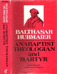 Balthasar Hubmaier. Anabaptist Theologian and Martyr