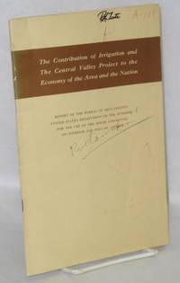 The contribution of irrigation and the Central Valley Project to the economy of the area and the nation: report by Bureau of Reclamation, United States Department of the Interior for the use of the Committee on Interiour and Insular Affairs, House of representatives March 1956
