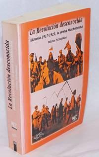 image of La Revolucion desconocida Ukrania 1917-1921, la gesta Makhnovista [sub-title from cover, title page subtitle:]
