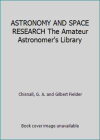ASTRONOMY AND SPACE RESEARCH The Amateur Astronomer's Library