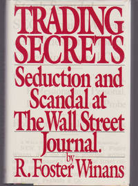 Trading Secrets : Seduction and Scandal at The Wall Street Journal
