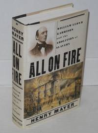 All on fire; William Lloyd Garrison and the abolition of slavery by  Henry Mayer - First Edition - 1998 - from Bolerium Books Inc., ABAA/ILAB and Biblio.com