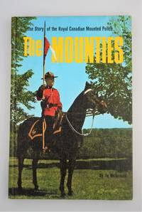 The Mounties. The story of the Royal Canadian Mounted Police.