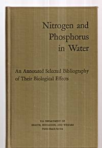 image of NITROGEN AND PHOSPHORUS IN WATER: AN ANNOTATED SELECTED BIBLIOGRAPHY OF  THEIR BIOLOGICAL EFFECTS [PUBLIC HEALTH SERVICE PUBLICATION NO. 1305]