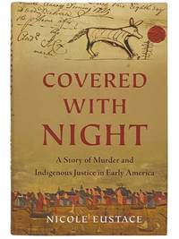 Covered with Night: A Story of Murder and Indigenous Justice in Early America