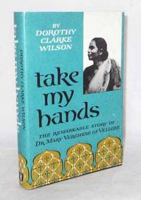 Take My Hands The Remarkable Story of Dr Mary Verghese.