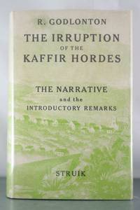 A Narrative of the Irruption of the Kaffir Hordes Into the Eastern Province of the Cape of Good...