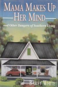 image of Mama Makes up Her Mind: And Other Dangers of Southern Living