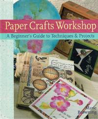 image of Paper Crafts Workshop: A Beginner's Guide to Techniques & Projects