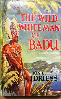 The Wild White Man Of Badu. A Story of The Coral Sea. by  Ion L Idriess - Hardcover - from Dial a Book and Biblio.co.uk