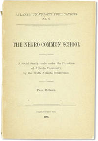 The Negro Common School: Report of a social study made under the direction of Atlanta University; together with the Proceedings of the Sixth Conference for the Study of the Negro Problems, Held at Atlanta University, on May 28th, 1901 by  ed  W.E.B. - Paperback - First Edition - 1901 - from Lorne Bair Rare Books and Biblio.com