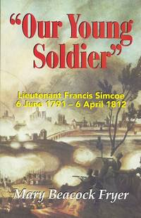 """image of """"OUR YOUNG SOLDIER"""":  LIEUTENANT FRANCIS SIMCOE, 6 JUNE 1791 - 6 APRIL 1812."""