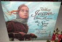 WHEN JESSIE CAME ACROSS THE SEA. by  Illustrated by P.J. Lynch  Amy - First Edition - from Windy Hill Books and Biblio.com
