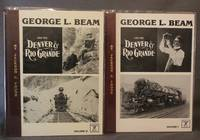 GEORGE L. BEAM AND THE DENVER & RIO GRANDE (Volumes I and II)