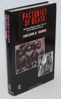 Factories of death, Japanese biological warfare 1932-45 and the American cover-up