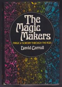 The Magic Makers : Magic and Sorcery Through the Ages
