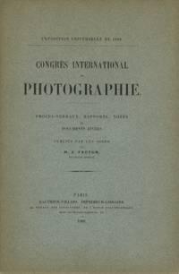 CONGRÉS INTERNATIONAL DE PHOTOGRAPHIE:  PROCÈS-VERBAUX, RAPPORTS, NOTES ET DOCUMENTS DIVERS; PUBLIÉS PAR LES SOINS DE M. S. PECTOR, SECRÉTAIRE GÉNÉRAL