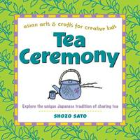 Tea Ceremony (Asian Arts & Crafts for Creative Kids Series) (Asian Arts and Crafts for...