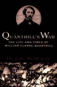 Quantrill's War: The Life and Times of William Clarke Quantrill 1837-1865