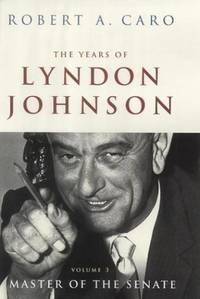 image of The Years Of Lyndon Johnson Vol 3: Master of the Senate: Master of the Senate Vol 3