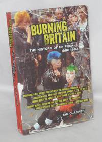 Burning Britain The History of UK Punk 1980-1984